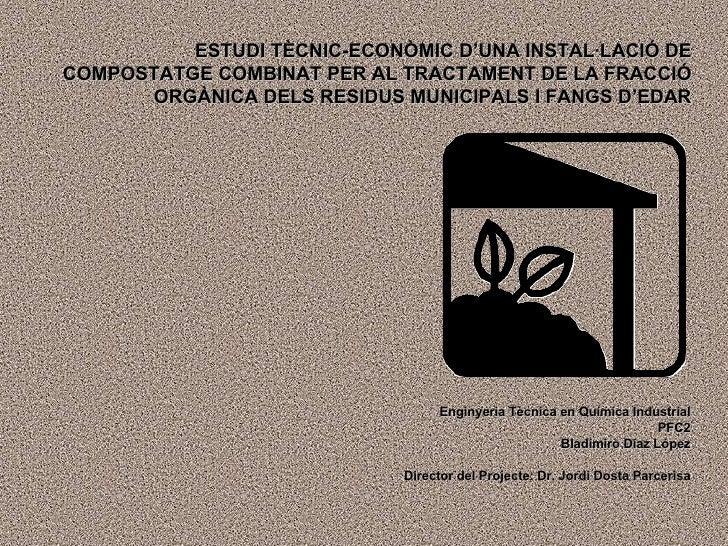 ESTUDI TÈCNIC-ECONÒMIC D'UNA INSTAL·LACIÓ DE COMPOSTATGE COMBINAT PER AL TRACTAMENT DE LA FRACCIÓ ORGÀNICA DELS RESIDUS MU...