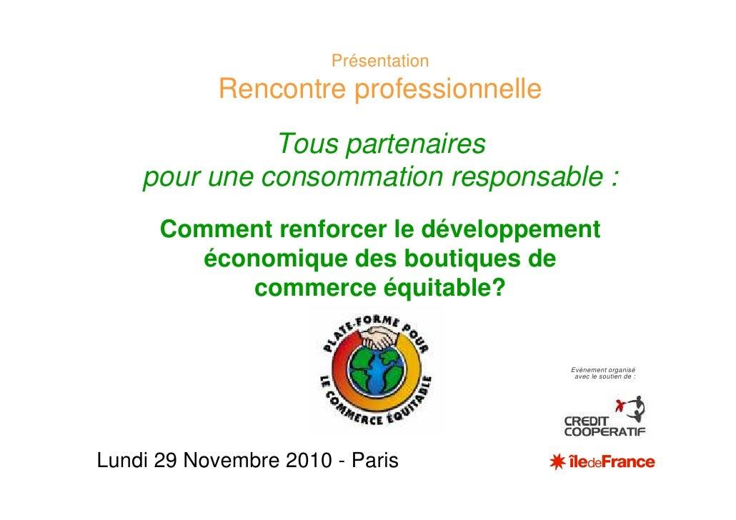 Présentation            Rencontre professionnelle              Tous partenaires    pour une consommation responsable :    ...