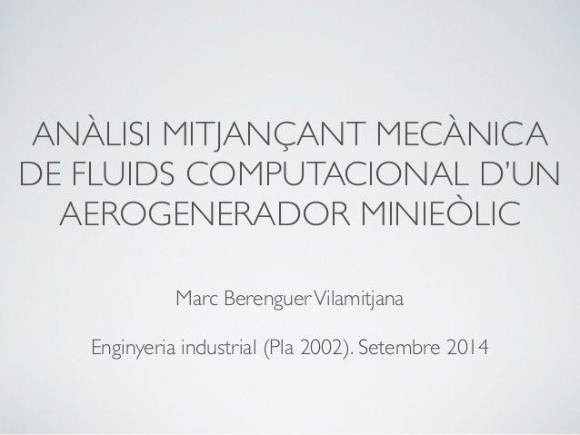 ANÀLISI MITJANÇANT MECÀNICA DE FLUIDS COMPUTACIONAL D'UN AEROGENERADOR MINIEÒLIC Marc BerenguerVilamitjana Enginyeria indu...
