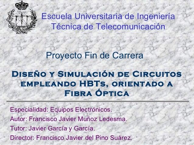 Escuela Universitaria de Ingeniería            Técnica de Telecomunicación            Proyecto Fin de CarreraDiseño y Simu...