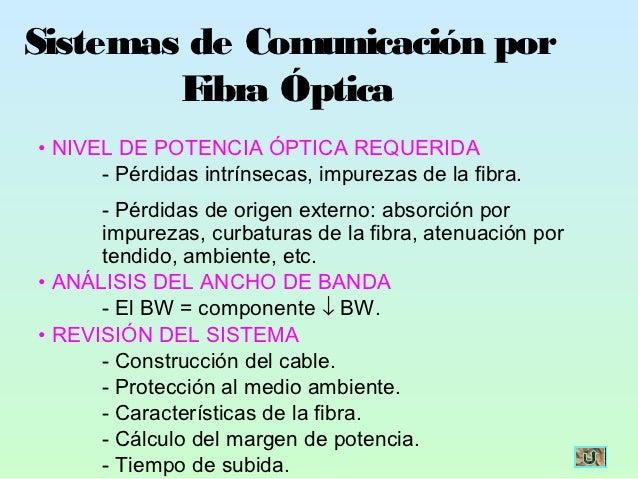 Sistemas de Comunicación por        F ibra Óptica• NIVEL DE POTENCIA ÓPTICA REQUERIDA      - Pérdidas intrínsecas, impurez...