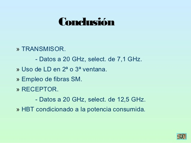 Conclusión» TRANSMISOR.      - Datos a 20 GHz, select. de 7,1 GHz.» Uso de LD en 2ª o 3ª ventana.» Empleo de fibras SM.» R...
