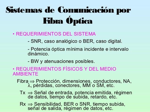 Sistemas de Comunicación por        F ibra Óptica • REQUERIMIENTOS DEL SISTEMA      - SNR, caso analógico o BER, caso digi...