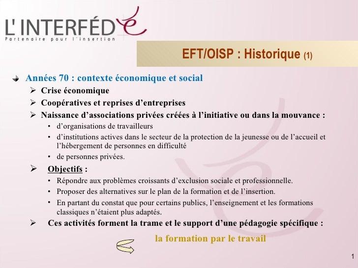 EFT/OISP : Historique  (1) <ul><li>Années 70 : contexte économique et social </li></ul><ul><ul><li>Crise économique </li><...