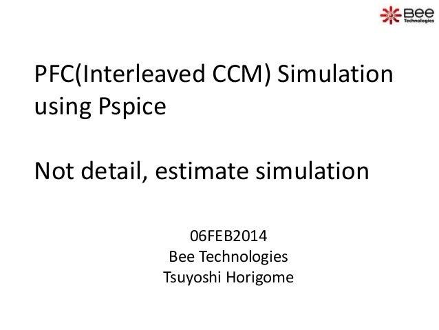 PFC(Interleaved CCM) Simulation using Pspice Not detail, estimate simulation 06FEB2014 Bee Technologies Tsuyoshi Horigome