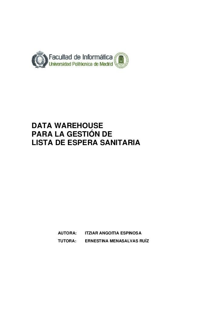 DATA WAREHOUSEPARA LA GESTIÓN DELISTA DE ESPERA SANITARIA      AUTORA:   ITZIAR ANGOITIA ESPINOSA      TUTORA:   ERNESTINA...