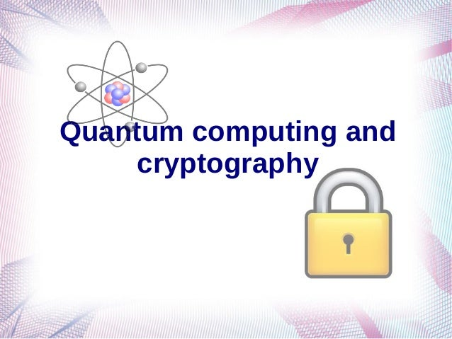 Quantum computing and     cryptography