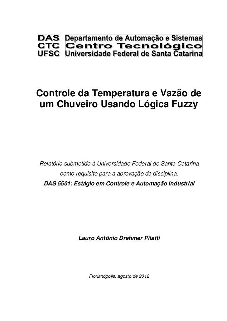 Controle da Temperatura e Vazão de um Chuveiro Usando Lógica FuzzyRelatório submetido à Universidade Federal de Santa Cata...