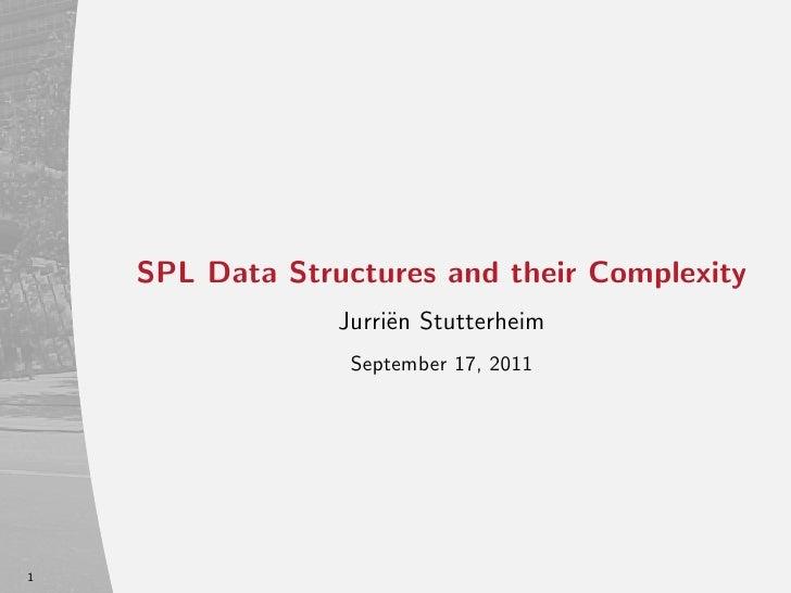 SPL Data Structures and their Complexity                 Jurri¨n Stutterheim                      e                  Septe...