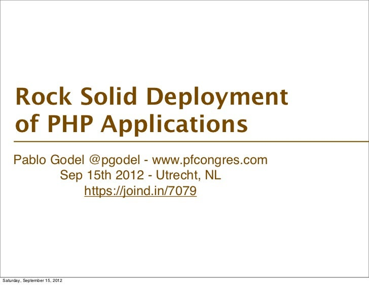 Rock Solid Deployment     of PHP Applications    Pablo Godel @pgodel - www.pfcongres.com           Sep 15th 2012 - Utrecht...