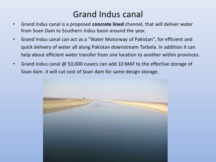 Grand Indus canal•   Grand Indus canal is a proposed concrete lined channel, that will deliver water    from Soan Dam to S...