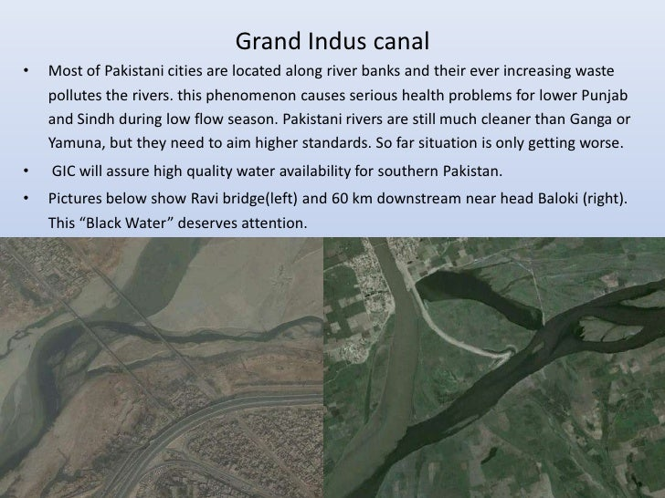 Grand Indus canal•   Most of Pakistani cities are located along river banks and their ever increasing waste    pollutes th...