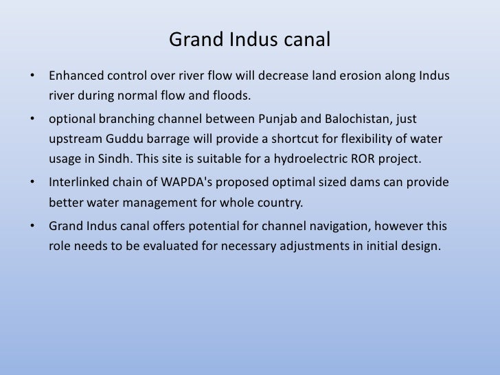 Grand Indus canal• Enhanced control over river flow will decrease land erosion along Indus  river during normal flow and f...