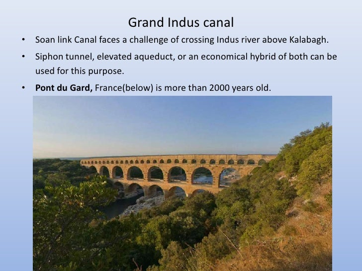 Grand Indus canal• Soan link Canal faces a challenge of crossing Indus river above Kalabagh.• Siphon tunnel, elevated aque...