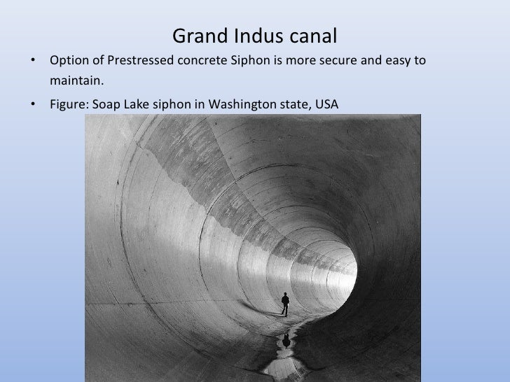 Grand Indus canal• Option of Prestressed concrete Siphon is more secure and easy to  maintain.• Figure: Soap Lake siphon i...