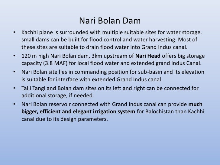 Nari Bolan Dam• Kachhi plane is surrounded with multiple suitable sites for water storage.  small dams can be built for fl...
