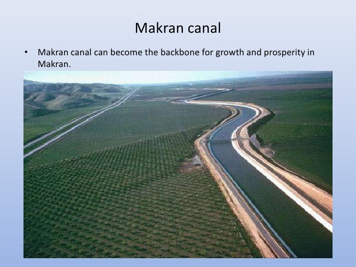 Makran canal• Makran canal can become the backbone for growth and prosperity in  Makran.