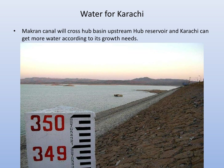 Water for Karachi• Makran canal will cross hub basin upstream Hub reservoir and Karachi can  get more water according to i...