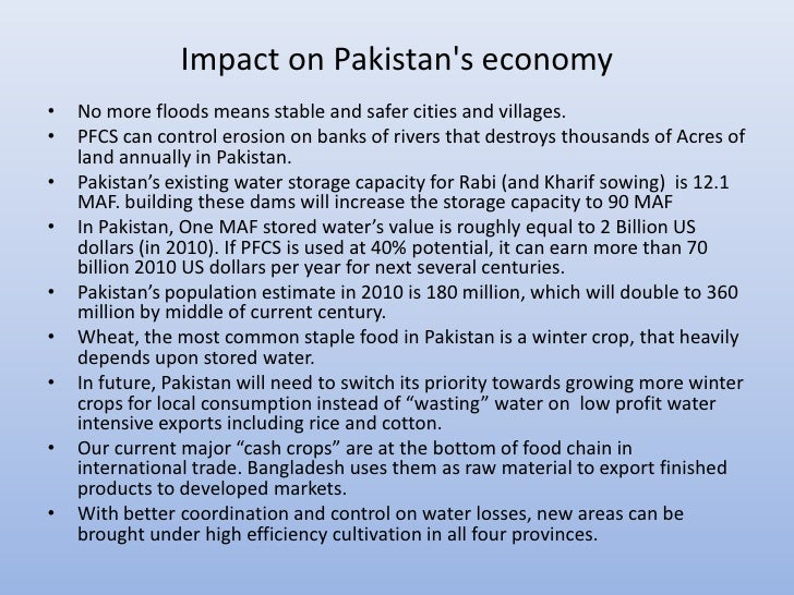 Impact on Pakistans economy•   No more floods means stable and safer cities and villages.•   PFCS can control erosion on b...