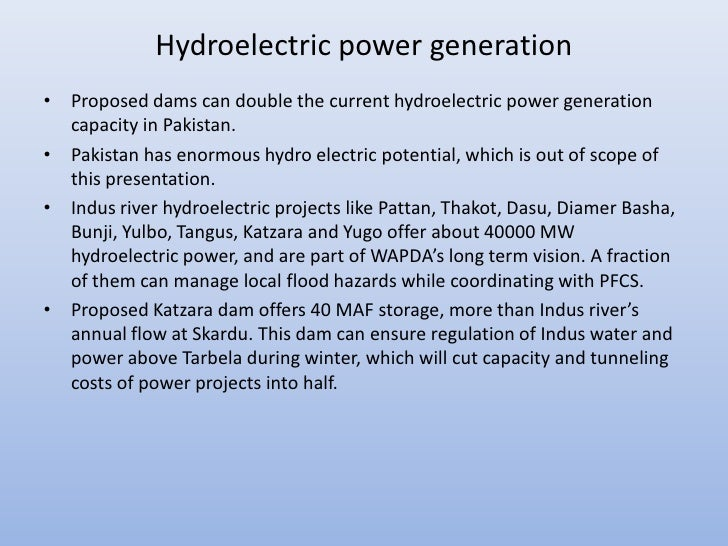 Hydroelectric power generation• Proposed dams can double the current hydroelectric power generation  capacity in Pakistan....