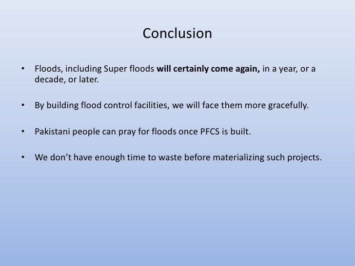 Conclusion• Floods, including Super floods will certainly come again, in a year, or a  decade, or later.• By building floo...