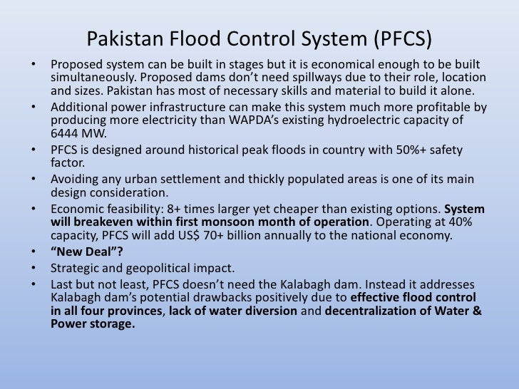 Pakistan Flood Control System (PFCS)•   Proposed system can be built in stages but it is economical enough to be built    ...