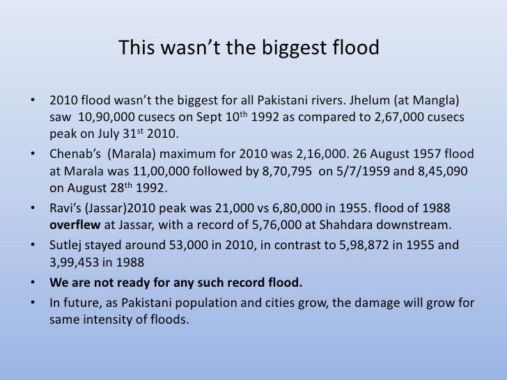 This wasn't the biggest flood• 2010 flood wasn't the biggest for all Pakistani rivers. Jhelum (at Mangla)  saw 10,90,000 c...
