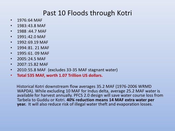 Past 10 Floods through Kotri•   1976: 64 MAF•   1983: 43.8 MAF•   1988 :44.7 MAF•   1991: 42.0 MAF•   1992: 69.19 MAF•   1...