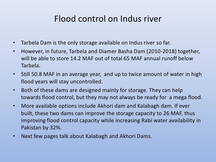 Flood control on Indus river• Tarbela Dam is the only storage available on Indus river so far.• However, in future, Tarbel...