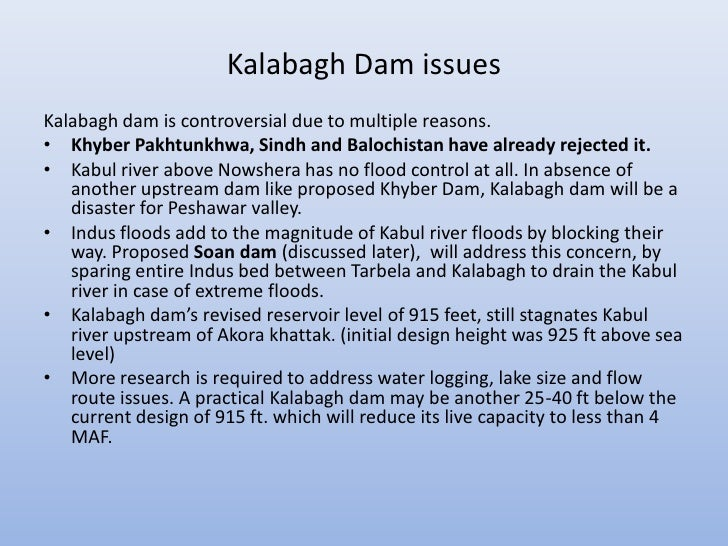 Kalabagh Dam issuesKalabagh dam is controversial due to multiple reasons.• Khyber Pakhtunkhwa, Sindh and Balochistan have ...