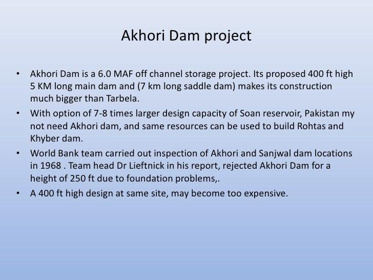 Akhori Dam project•   Akhori Dam is a 6.0 MAF off channel storage project. Its proposed 400 ft high    5 KM long main dam ...