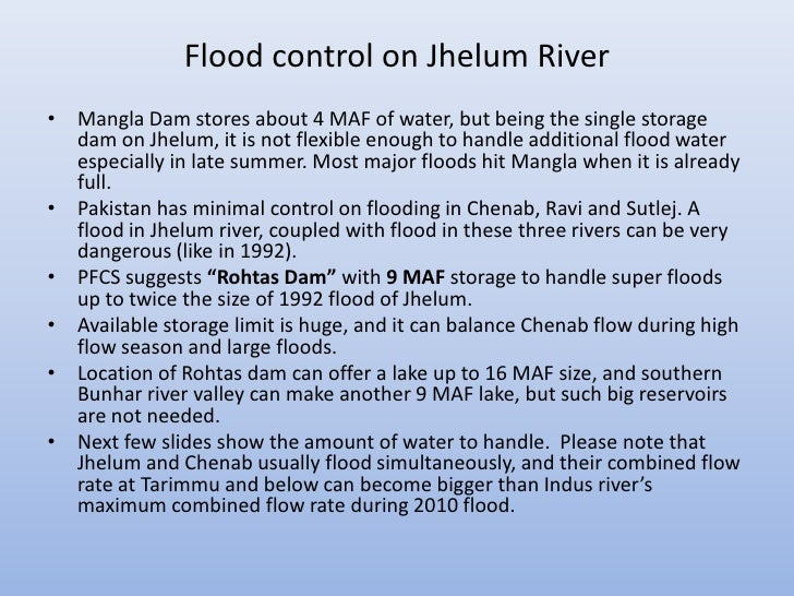 Flood control on Jhelum River• Mangla Dam stores about 4 MAF of water, but being the single storage  dam on Jhelum, it is ...