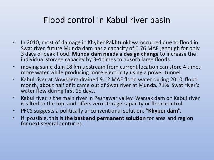 Flood control in Kabul river basin• In 2010, most of damage in Khyber Pakhtunkhwa occurred due to flood in  Swat river. fu...