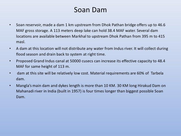 Soan Dam•   Soan reservoir, made a dam 1 km upstream from Dhok Pathan bridge offers up to 46.6    MAF gross storage. A 113...