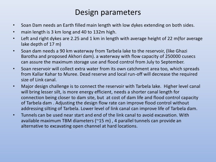Design parameters•   Soan Dam needs an Earth filled main length with low dykes extending on both sides.•   main length is ...