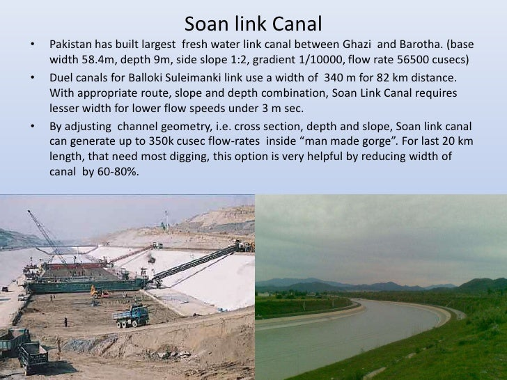Soan link Canal•   Pakistan has built largest fresh water link canal between Ghazi and Barotha. (base    width 58.4m, dept...