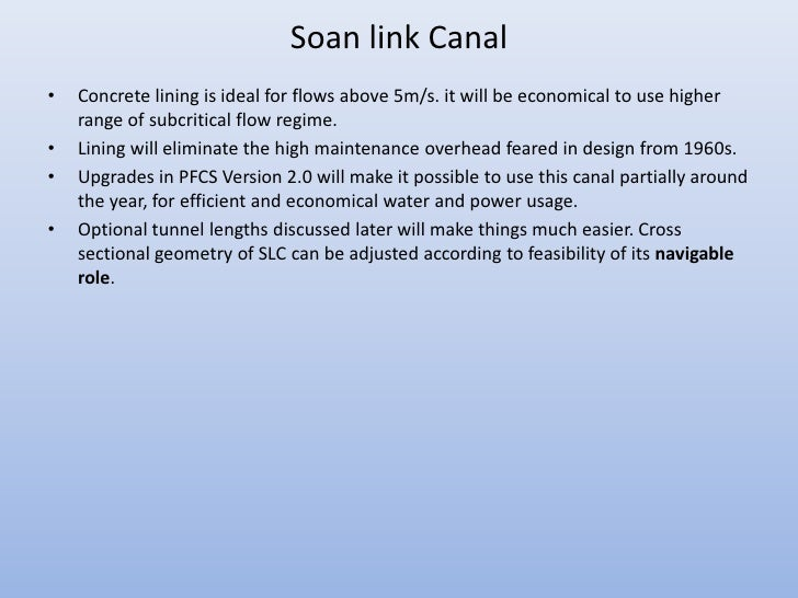 Soan link Canal•   Concrete lining is ideal for flows above 5m/s. it will be economical to use higher    range of subcriti...