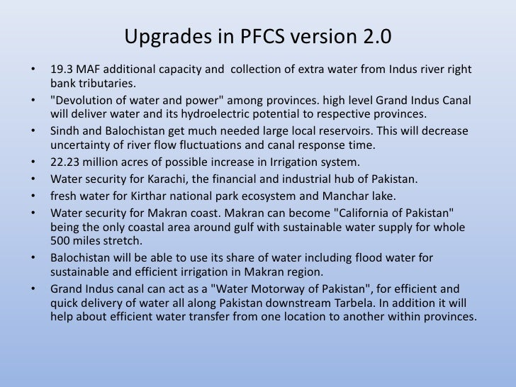Upgrades in PFCS version 2.0•   19.3 MAF additional capacity and collection of extra water from Indus river right    bank ...