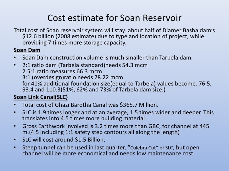Cost estimate for Soan ReservoirTotal cost of Soan reservoir system will stay about half of Diamer Basha dam's   $12.6 bil...