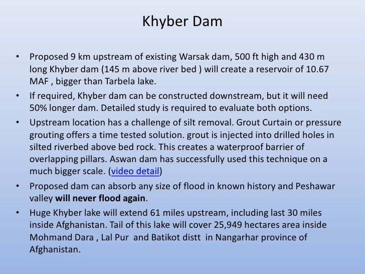 Khyber Dam•   Proposed 9 km upstream of existing Warsak dam, 500 ft high and 430 m    long Khyber dam (145 m above river b...
