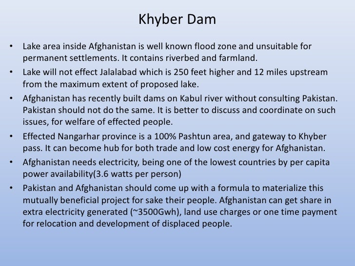 Khyber Dam• Lake area inside Afghanistan is well known flood zone and unsuitable for  permanent settlements. It contains r...