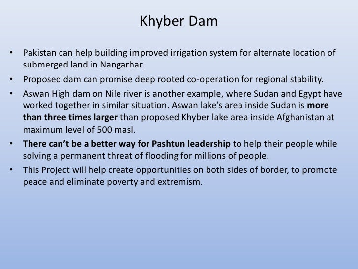 Khyber Dam• Pakistan can help building improved irrigation system for alternate location of  submerged land in Nangarhar.•...