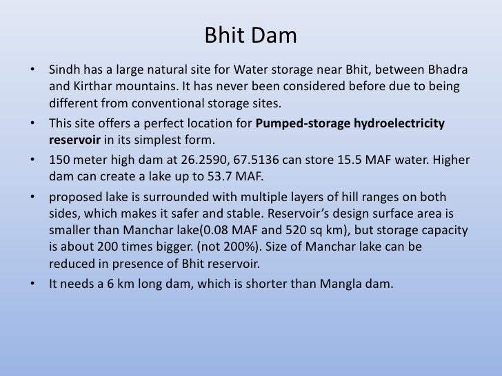 Bhit Dam• Sindh has a large natural site for Water storage near Bhit, between Bhadra  and Kirthar mountains. It has never ...