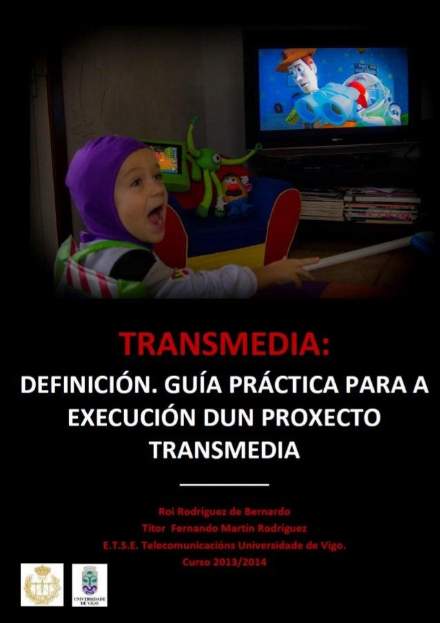 Transmedia: Definición. Guía práctica para a execución dun proxecto transmedia. Resumo Autor Roi Rodríguez de Bernardo  Ti...