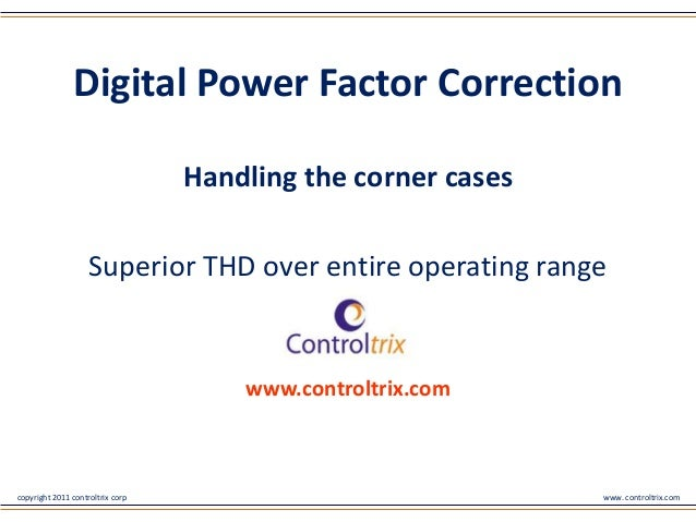 Digital Power Factor Correction                                  Handling the corner cases                    Superior THD...