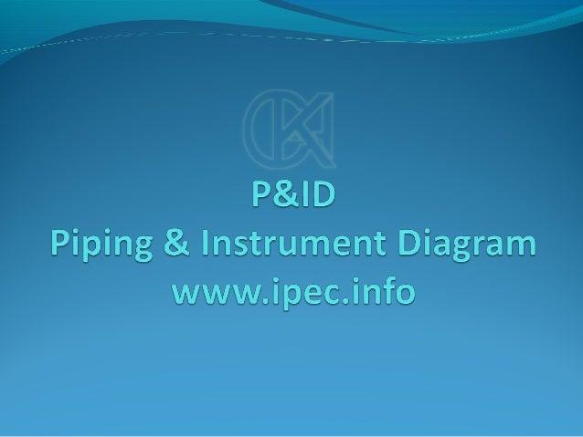 What is P&ID Basic Engineering document Indicating -Process Requirement -Equipment in the Plant -Piping and Piping Compo...