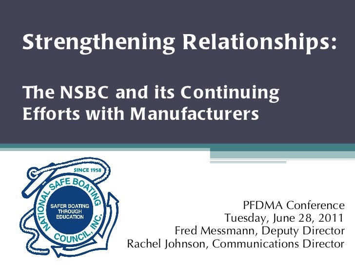 Strengthening Relationships:   The NSBC and its Continuing Efforts with Manufacturers  PFDMA Conference Tuesday, June 28, ...