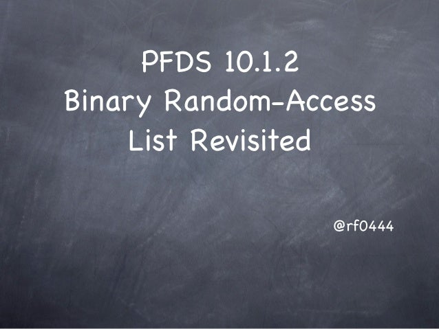 PFDS 10.1.2Binary Random-Access     List Revisited                 @rf0444