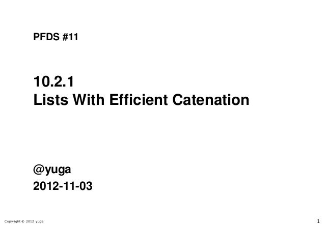 PFDS #11               10.2.1               Lists With Efficient Catenation               @yuga               2012-11-03Co...