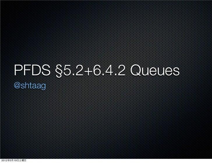 PFDS §5.2+6.4.2 Queues      @shtaag2012年5月19日土曜日